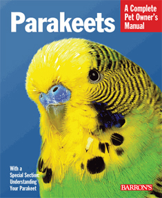 Parakeets - A Complete Pet Owner's Manual